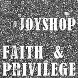 Joyshop - Faith & Privilege