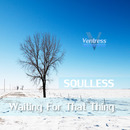 Soulless - Waiting for That Thing