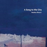 Nadine Khouri - A Song to the City