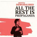 Skint & Demoralised - All The Rest Is Propaganda (single)