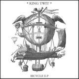 King Twit - Bicycle E.P