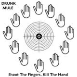 Drunk Mule - Shoot The Fingers, Kill The Hand