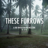These Furrows - 3:16