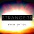 [Strangers] - SHINE ON YOU (RADIO MIX)