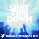 Santiago Street Machine - Shut This Down