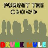 Drunk Mule - Forget The Crowds
