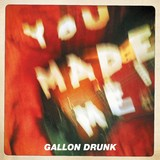 Gallon Drunk - You Made Me