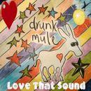 Drunk Mule - Love That Sound