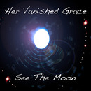 Her Vanished Grace - See The Moon
