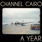 Channel Cairo - A Year