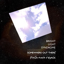 Pitch Twit - Bright Light Syndrome - Somewhere Out There (Pitch Twit Remix)