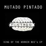 Mutado Pintado - King of the Worker Bee's EP