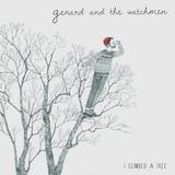 Gerard and the Watchmen - I Climbed a Tree