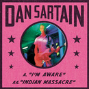 Dan Sartain - A 'I'm Aware' / AA 'Indian Massacre'