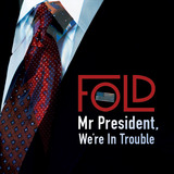 Mr President, We're In Trouble (Fold)