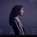 FAYE - Water Against The Rocks