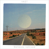YAST - Beleives Remixed