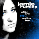 Jamie Rumley - What Are You Waiting For