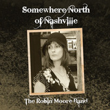 The Robin Moore Band - Somewhere North of Nashville