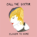 Call The Doctor - Closer To Home (Single), By: Call The Doctor (+ B-Sides)