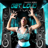 Tamara Bubble - Get Loud