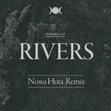 :PAPERCUTZ - Rivers (Nowa Huta Remix)