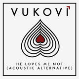VUKOVI - He Loves Me Not (Acoustic Alternative)