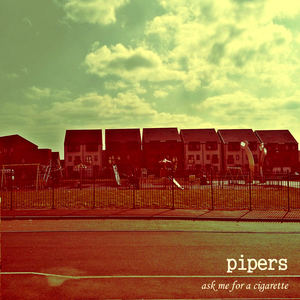 pipers - Ask Me For A Cigarette