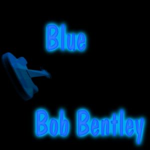 Bob Bentley - Blue