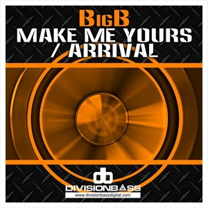 BigB - Make Me Yours (Out On Beatport 25/1/13)