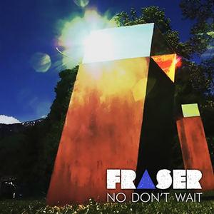 FRASER - No Don't Wait