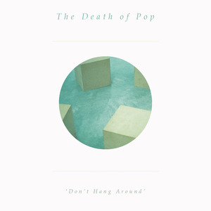 The Death of Pop - Don't Hang Around