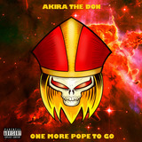 Akira The Don - One More Pope To Go (Clean Edit)