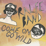 Highline Records - Ralfe Band - Come On Go Wild (Radio Edit)