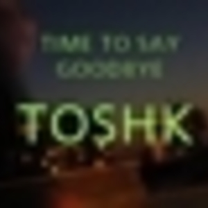 Toshk - Time to say goodbye