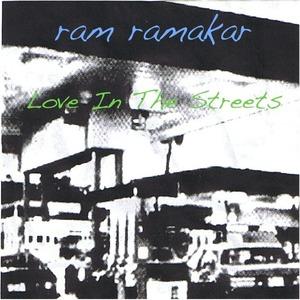 ram ramakar - LOVE IN THE STREETS