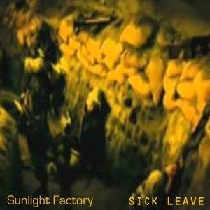 Sunlight Factory - Sick Leave