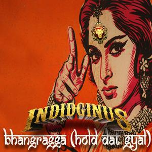 Indidginus - Bhangragga (Hold Dat Gyal)