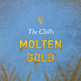 The Chills - 'Molten Gold'
