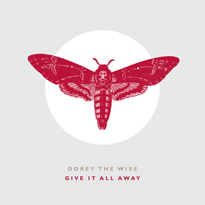 Dorey The Wise - Give It All Away