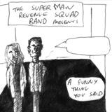 "Superman Revenge Squad Band - ""A Funny Thing You Said"""