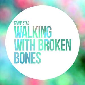 CAMP STAG - Walking With Broken Bones