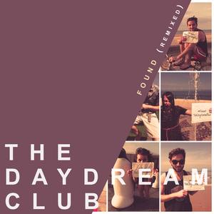 The Daydream Club - Found (Remixed)
