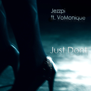 Jezzpi - Jezzpi ft. VoMonique - Just Dont