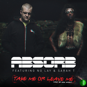 ABSORB - Take Me Or Leave Me featuring No Lay and Sarah T