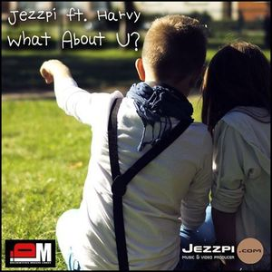 Jezzpi - Jezzpi ft. Harvy - What About U?