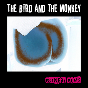 The Bird And The Monkey - Bowery Bums