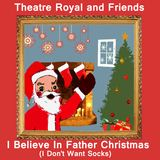 Theatre Royal - I Believe In Father Christmas (I don't want socks)