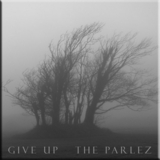 The Parlez - Give Up