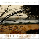 The Parlez - Nothing But A Love Song